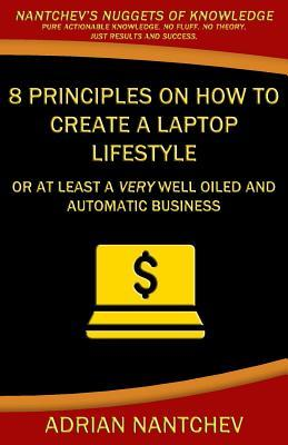 Download 8 Principles on How to Create a Laptop Lifestyle: Or at Least a Very Well Oiled and Automatic Business Epub Free