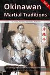 Okinawan Martial Traditions, Vol. 3: Te, Tode, Karate, Karatedo, Kobudo