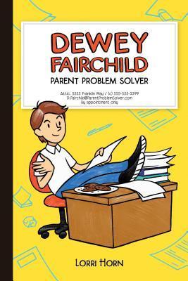 Dewey Fairchild, Parent Problem Solver by Lorri Horn
