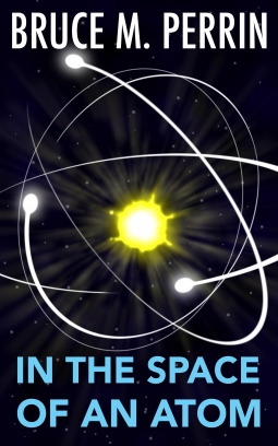 In the Space of An Atom by Bruce M.  Perrin
