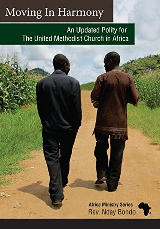Moving in Harmony: An Updated Polity for the United Methodist Church in Africa (African Ministry Series)