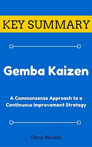 [KEY SUMMARY] Gemba Kaizen: A Commonsense Approach to a Continuous Improvement Strategy (Top Rated 30-min Series)