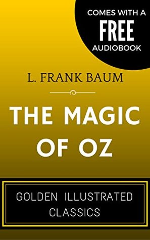 The Magic of Oz: By L. Frank Baum - Illustrated (Comes with a Free Audiobook)