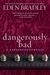 Dangerously Bad (A Dangerous Romance) by Eden Bradley