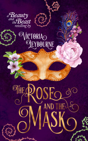 The Rose and the Mask by Victoria Leybourne