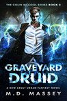 Graveyard Druid by M.D. Massey