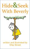 Hide And Seek With Beverly - A Counting, Hiding, and Discovering Story for Ages 3-5: A Day At The Park Has Never Been So Much Fun!