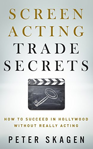 Screen Acting Trade Secrets: How to Succeed in Hollywood Without Really Acting