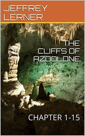 THE CLIFFS OF AZDOLONE: CHAPTER 1-15
