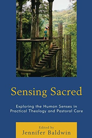 Sensing Sacred: Exploring the Human Senses in Practical Theology and Pastoral Care