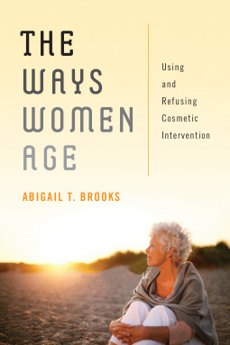 The Ways Women Age: Using and Refusing Cosmetic Intervention