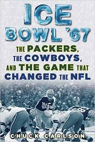Ice Bowl '67: The Packers, the Cowboys, and the Game that Changed the NFL