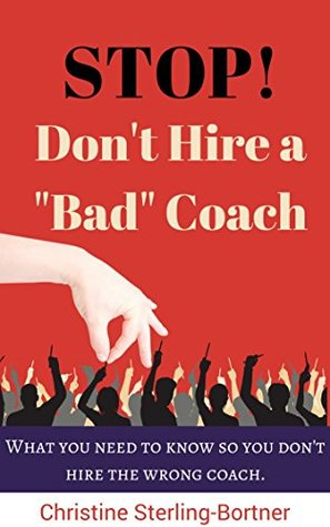 """Descargar Stop! don't hire a """"bad"""" coach: what you need to know so you don't hire the wrong coach (good coach series book 1) epub gratis online Christine Sterling-Bortner"""