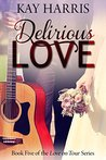 Delirious Love by Kay  Harris