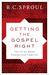 Getting the Gospel Right by R.C. Sproul