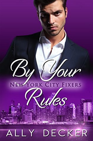 By Your Rules (New York City Fixers, #1) by Ally Decker