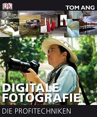 Digitale Fotografie   Die Profitechniken