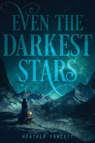 Even the Darkest Stars (Even the Darkest Stars #1) – Heather Fawcett