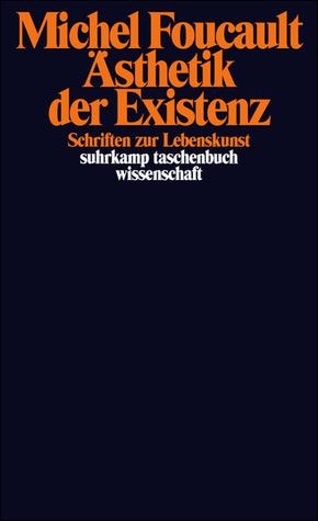 Ästhetik der Existenz: Schriften zur Lebenskunst