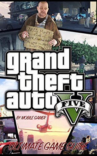 Grand Theft Auto V: Ultimate GTA 5 Game, Cheat and Online Guide (Console and PC Games Guide Book 1)