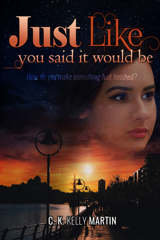 Just Like You Said it Would Be by C.K. Kelly Martin