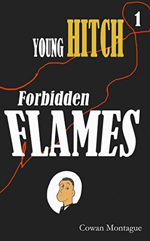 Young Hitch in Forbidden Flames: Young Alfred Hitchcock in the Sidney Street Siege (The Adventures of Young Alfred Hitchcock Book 1)
