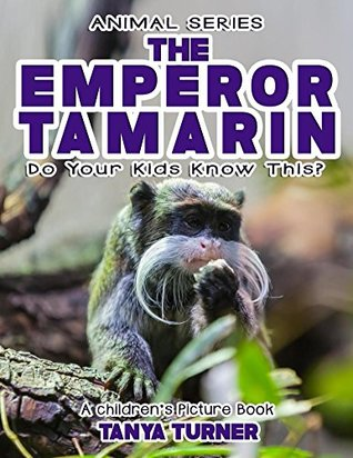 THE EMPEROR TAMARIN Do Your Kids Know This?: A Children's Picture Book (Amazing Creature Series 75)
