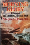 Morning Glory: A History of the Imperial Japanese Navy