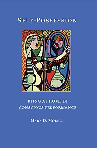 Self-Possession: Being at Home in Conscious Performance