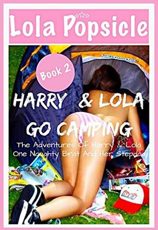 Harry and Lola go camping: The Adventures Harry & Lola One Naughty Brat & Her Step Dad Book #2 A Forbidden Taboo Story (The Adventures Of Harry & Lola One Naughty Brat And Her Step Dad)