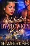 Infatuated By A Low-Key Boss by Shameka Jones