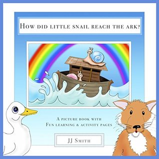How Did Little Snail Reach the Ark?: A Picture Book with Fun Learning and Activity Pages for 3-8 Years Old (Little Steps Series 1)