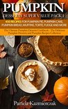 Pumpkin Desserts Super Value Pack I – 450 Recipes For Pumpkin Pie, Pumpkin Cake, Pumpkin Bread, Muffins, Torte, Fudge and More