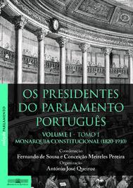 Os presidentes do Parlamento português : volume I - tomo I - Monarquia Constitucional