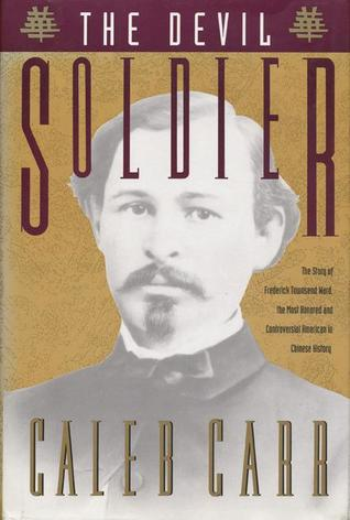 The devil soldier: the story of frederick townsend ward par Caleb Carr