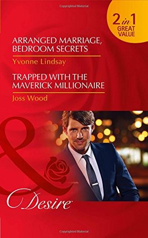 Arranged Marriage, Bedroom Secrets / Trapped with the Maverick Millionaire