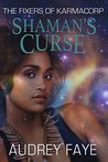 Shaman's Curse (The Fixers of KarmaCorp, #5)