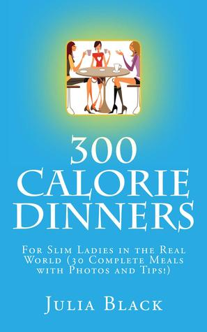 Ebook 300 Calorie Dinners: For Slim Ladies in the Real World by Julia  Black DOC!