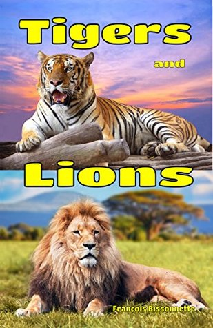 Children's Books: Tigers and Lions: Facts, Information and Beautiful Pictures about Tigers and Lions (FREE VIDEO AUDIO BOOK INCLUDED) (Children's Books ages 6 and up!) (Animal Books for Children)