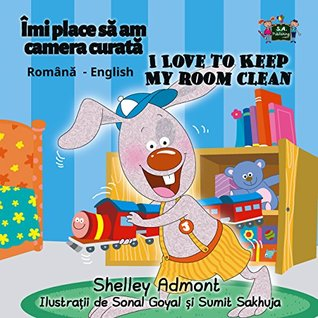 I Love to Keep My Room Clean (romanian fairy tales,children's books in romanian,english romanian baby books, Children's Romanian book, romanian kids) (Romanian English Bilingual Collection Book 4)