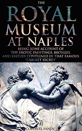 THE ROYAL MUSEUM AT NAPLES (Sixty lithographs of the best erotic Roman art and artifacts in Pompeii and Herculaneum) - Annotated WHAT IS SACRED SEXUALITY?