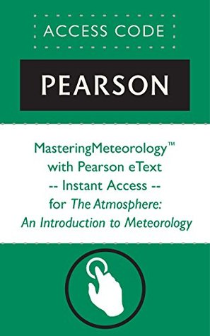 MasteringMeteorologyTM with Pearson eText -- Instant Access -- for The Atmosphere: An Introduction to Meteorology