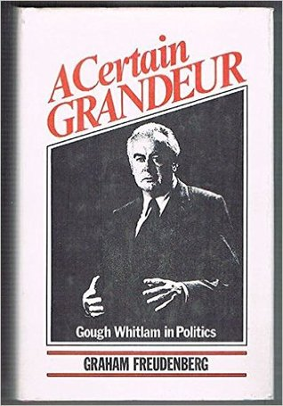 a-certain-grandeur-gough-whitlam-s-life-in-politics