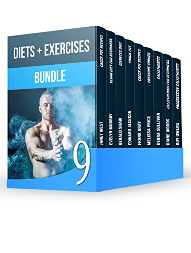 Diets + Exercises BUNDLE: The Best Weight Loss Recipes + 50 Effective Beginner's Calisthenics Exercises for Staying Fit