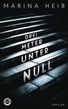 Drei Meter unter Null by Marina Heib