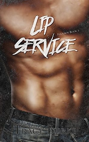 Lip Service (Fuckboy Series Book 3) by Tracy Burke