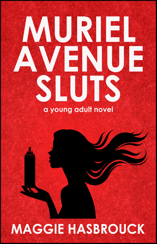 Muriel Avenue Sluts, a young adult novel by Maggie Hasbrouck