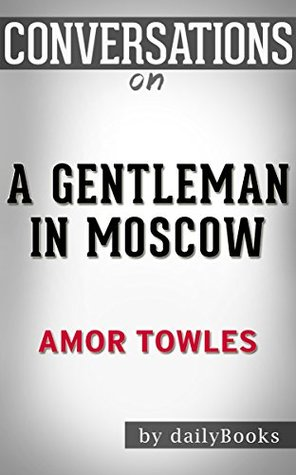 Conversations on A Gentleman in Moscow: A Novel By Amor Towles | Conversation Starters