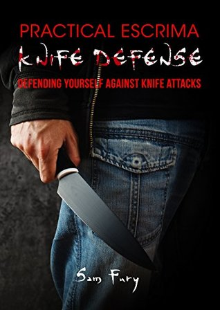 Practical Escrima Knife Defense: Filipino Martial Arts Knife Defense Training (Self Defense Book 9)
