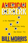 American Berserk: A Cub Reporter, a Small-Town Daily, the Schizo '70s